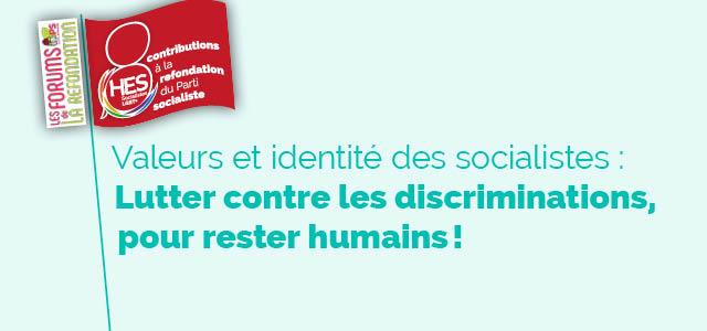Valeurs et identité des socialistes : lutter contre les discriminations, pour rester humains!